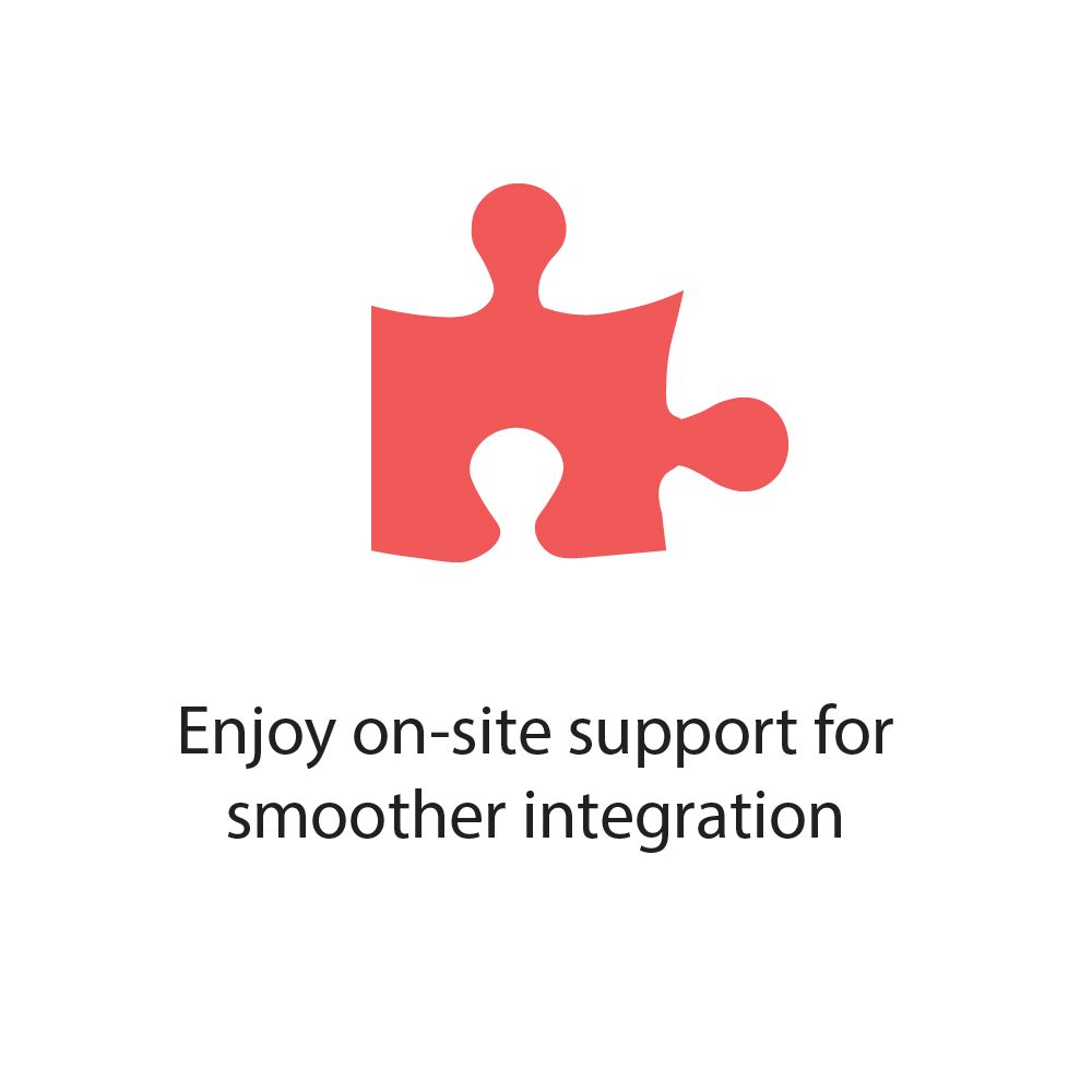 Enjoy on-site support for smoother integration